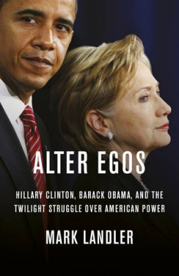 Фото - Alter Egos : Hillary Clinton, Barack Obama, and the Twilight Struggle Over American Power