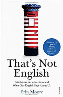 Фото - That's Not English : Britishisms, Americanisms and What Our English Says About Us